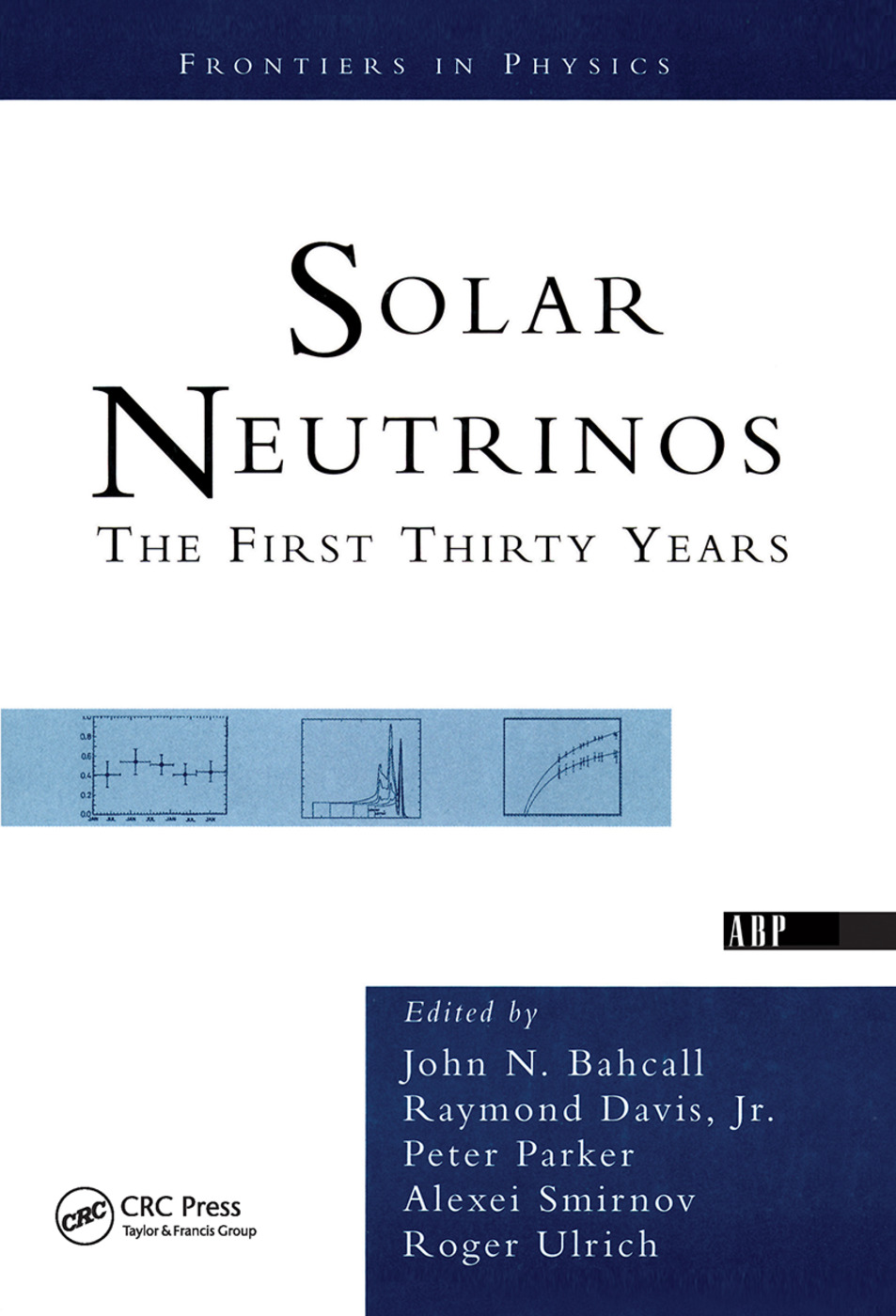 Solar Neutrinos: The First Thirty Years, 1st Edition (Hardback) book cover