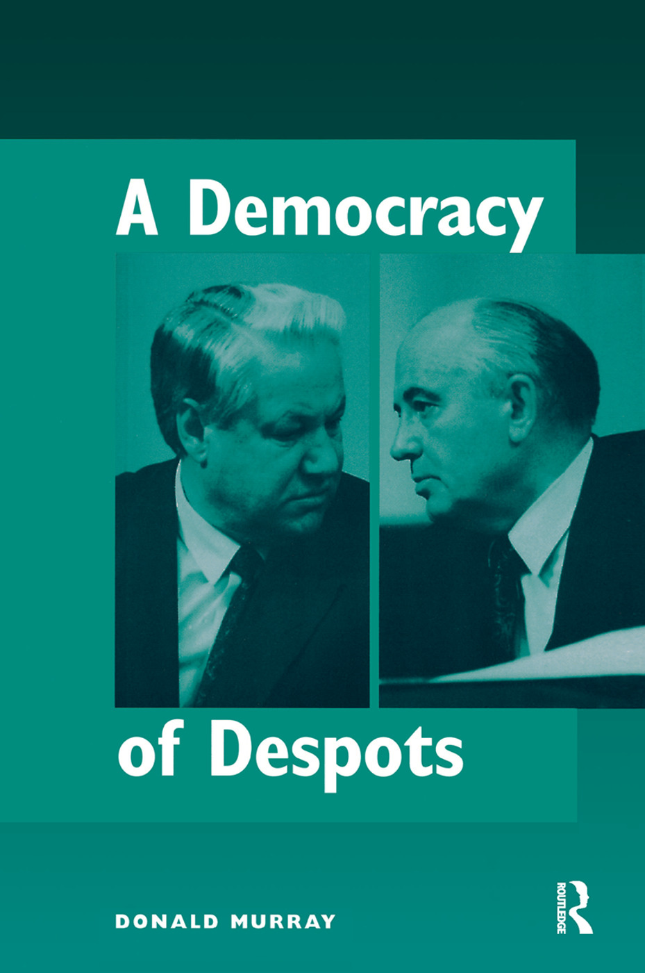 A Democracy Of Despots: 1st Edition (Hardback) book cover
