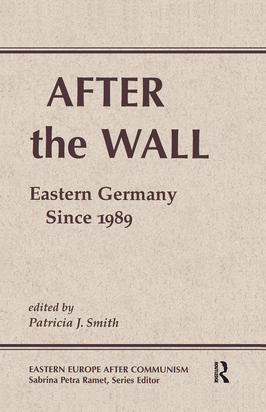 After The Wall: Eastern Germany Since 1989, 1st Edition (Hardback) book cover