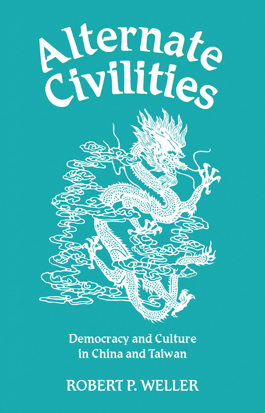 Alternate Civilities: Democracy And Culture In China And Taiwan, 1st Edition (Hardback) book cover