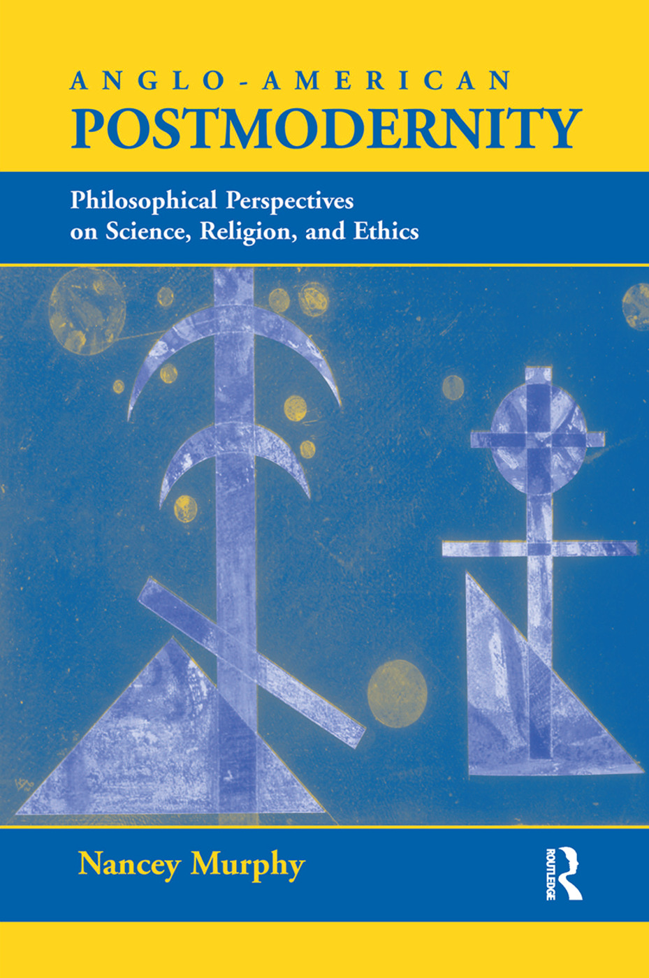 Anglo-american Postmodernity: Philosophical Perspectives On Science, Religion, And Ethics, 1st Edition (Hardback) book cover
