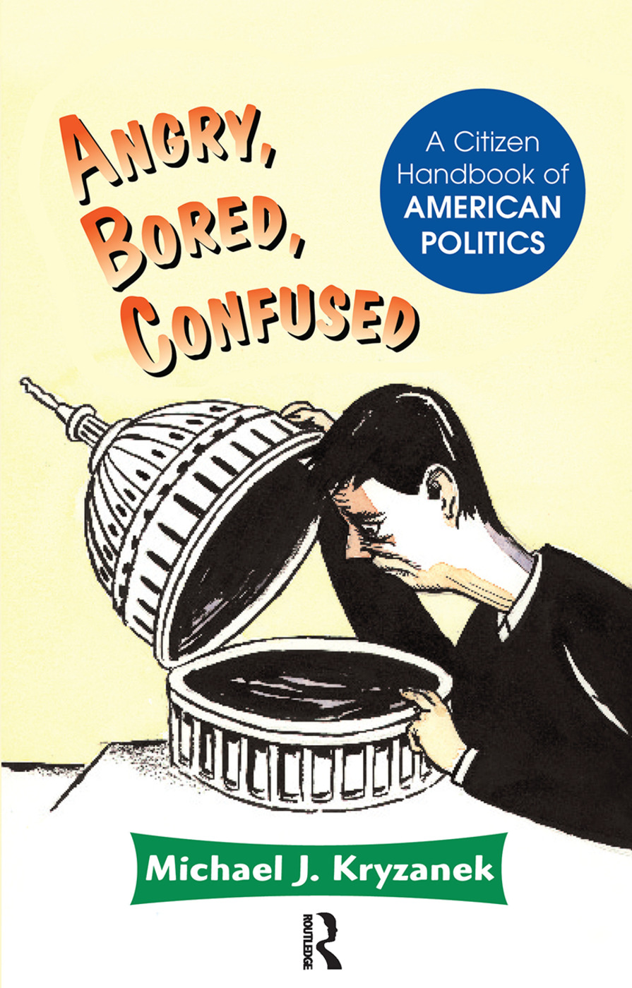 Angry, Bored, Confused: A Citizen Handbook Of American Politics book cover