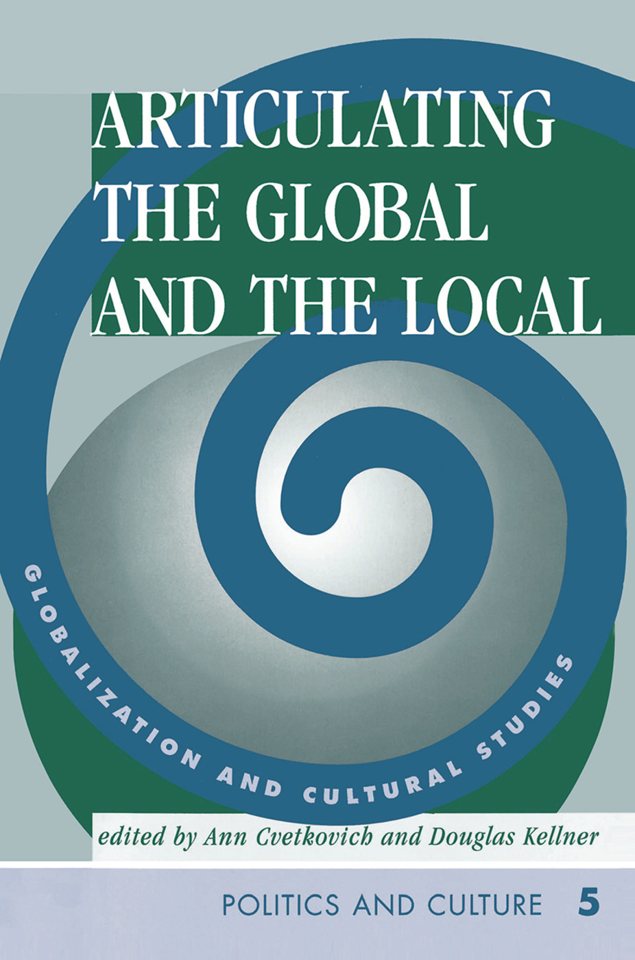 Articulating The Global And The Local: Globalization And Cultural Studies, 1st Edition (Hardback) book cover
