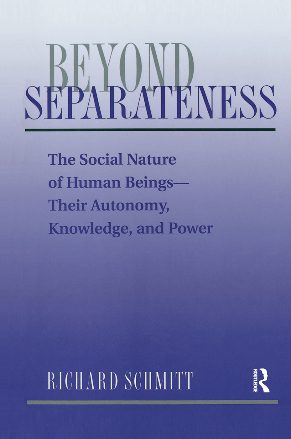 Beyond Separateness: The Social Nature Of Human Beings--their Autonomy, Knowledge, And Power book cover
