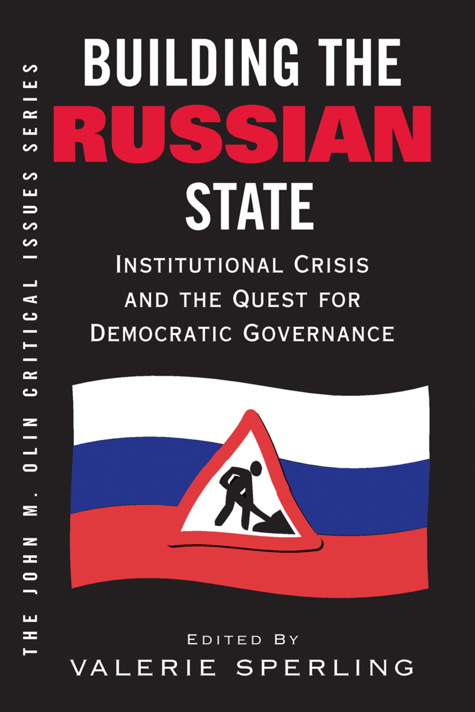 Building The Russian State: Institutional Crisis And The Quest For Democratic Governance, 1st Edition (Hardback) book cover