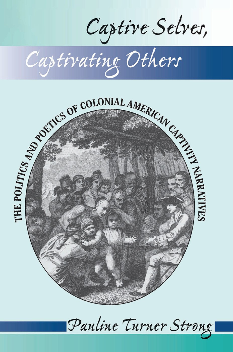 Captive Selves, Captivating Others: The Politics And Poetics Of Colonial American Captivity Narratives, 1st Edition (Hardback) book cover