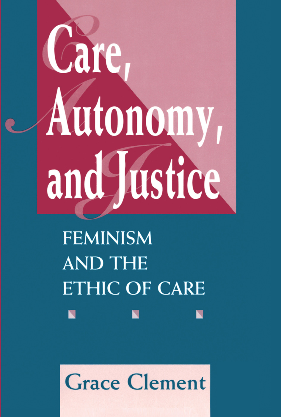 Care, Autonomy, And Justice: Feminism And The Ethic Of Care, 1st Edition (Hardback) book cover
