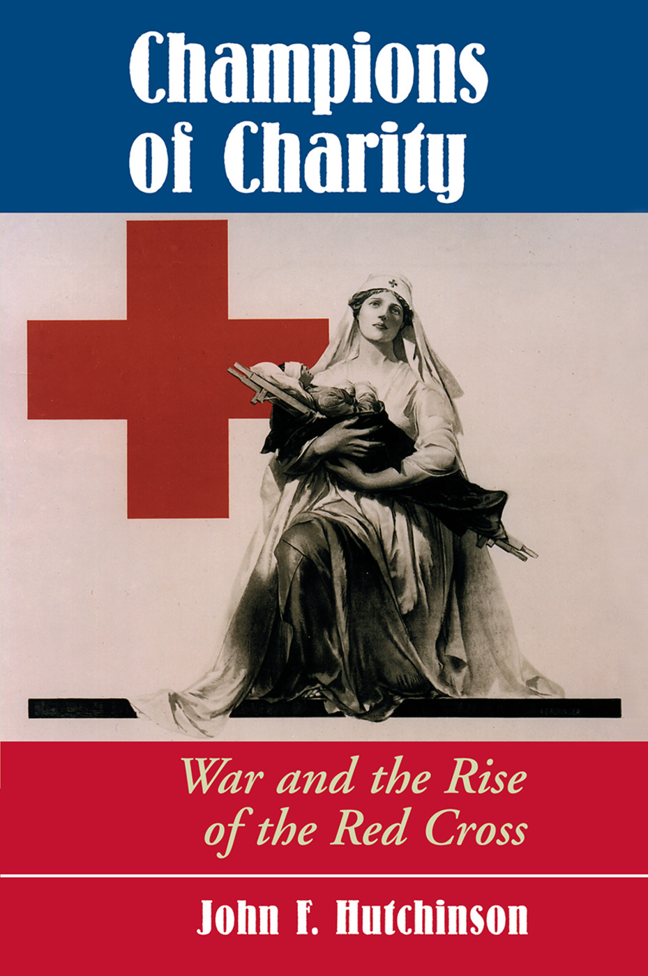 Champions Of Charity: War And The Rise Of The Red Cross, 1st Edition (Hardback) book cover