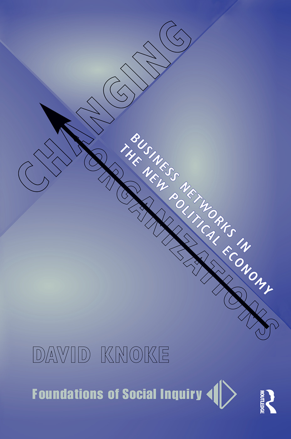 Changing Organizations: Business Networks In The New Political Economy, 1st Edition (Hardback) book cover