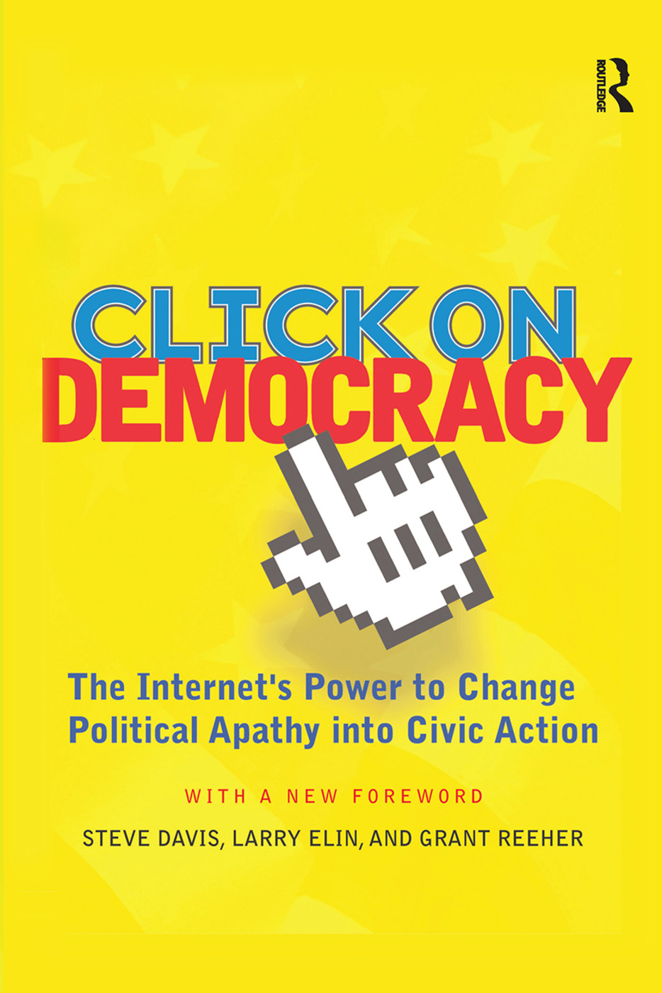 Click On Democracy: The Internet's Power To Change Political Apathy Into Civic Action book cover