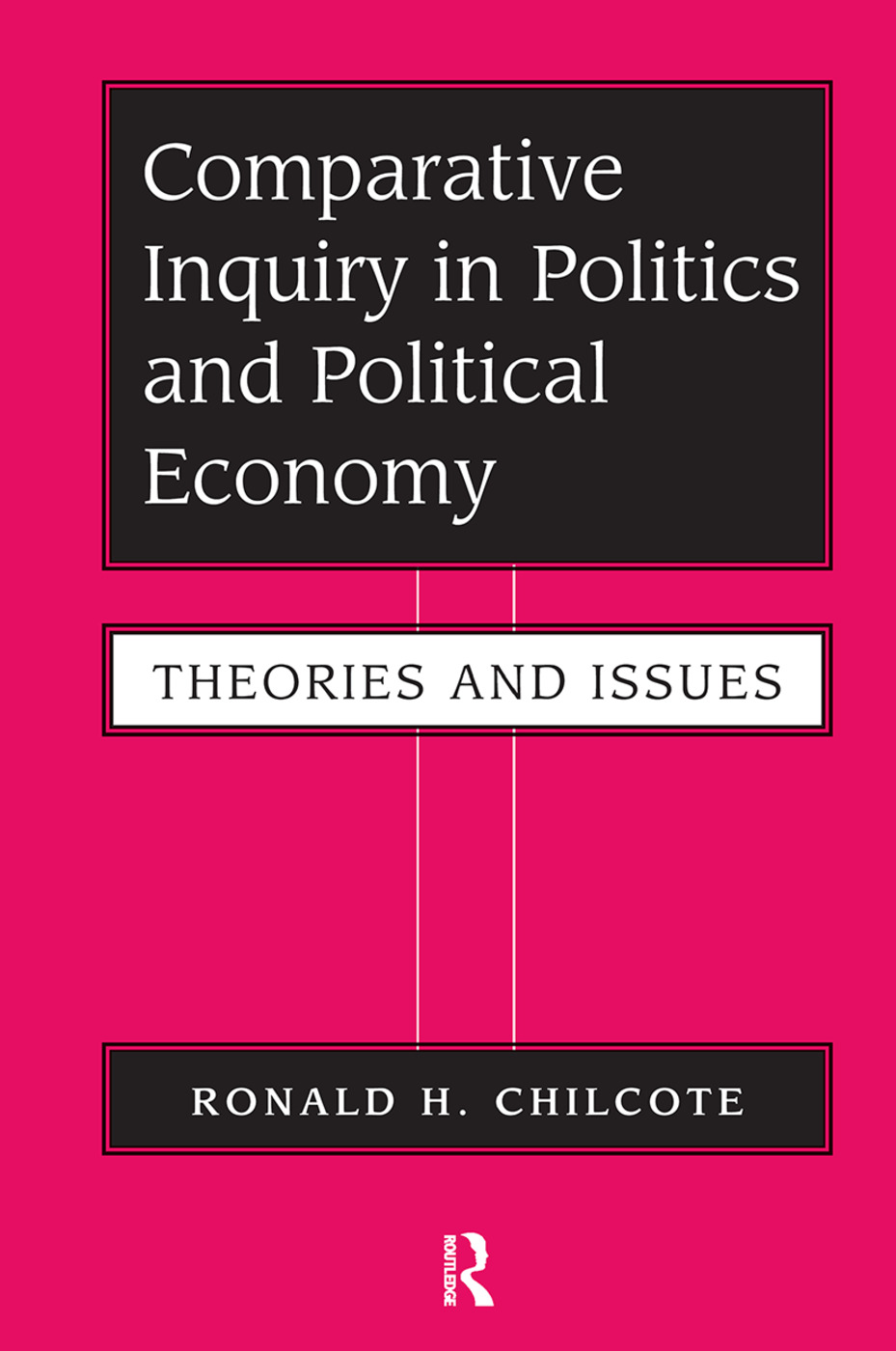 Comparative Inquiry In Politics And Political Economy: Theories And Issues book cover