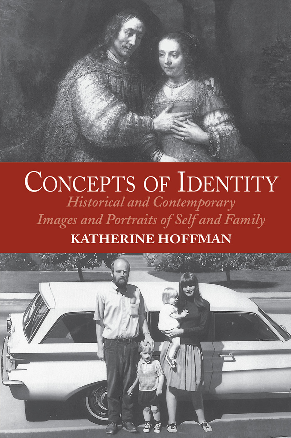 Concepts Of Identity: Historical And Contemporary Images And Portraits Of Self And Family, 1st Edition (Hardback) book cover