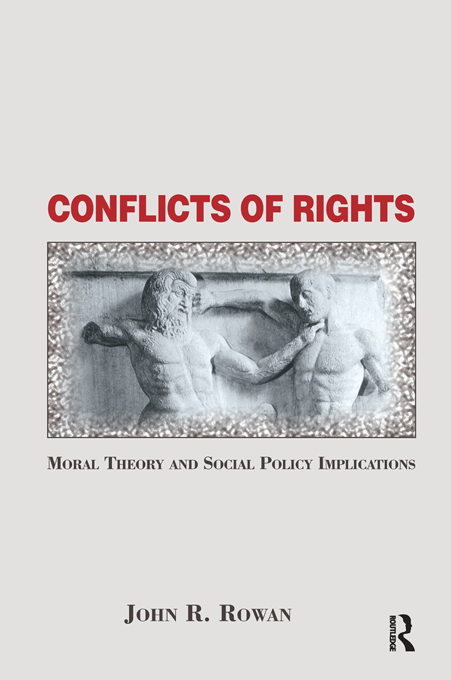 Conflicts Of Rights: Moral Theory And Social Policy Implications book cover