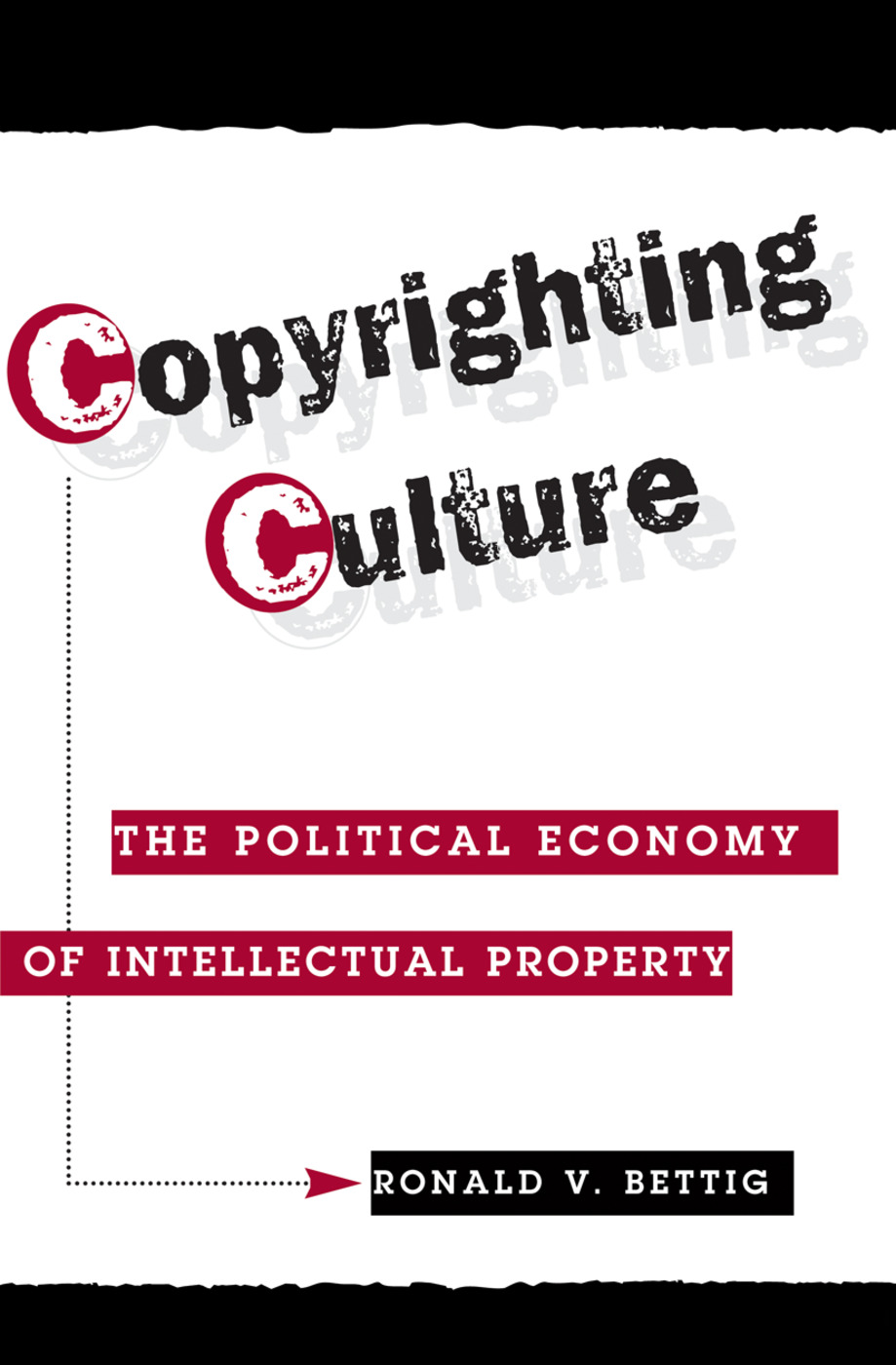 Copyrighting Culture: The Political Economy Of Intellectual Property book cover