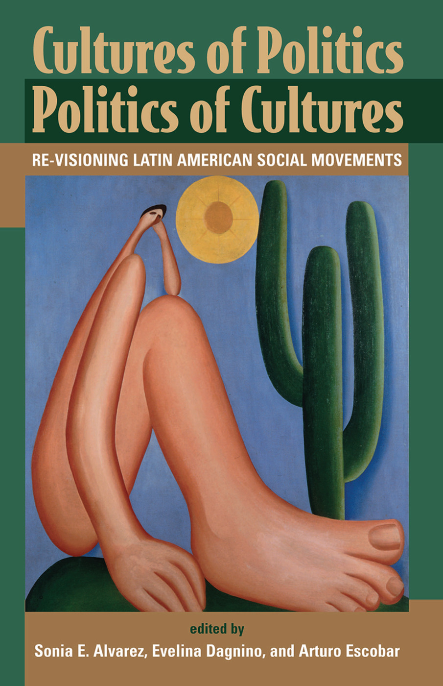Cultures Of Politics/politics Of Cultures: Revisioning Latin American Social Movements book cover