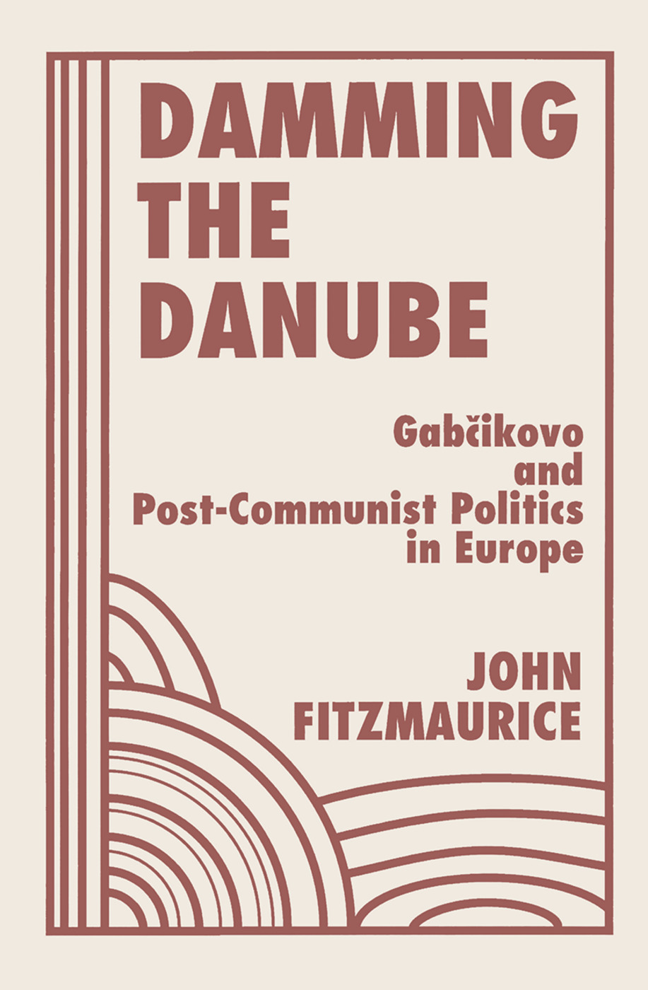 Damming The Danube: Gabcikovo/nagymaros And Post-communist Politics In Europe book cover