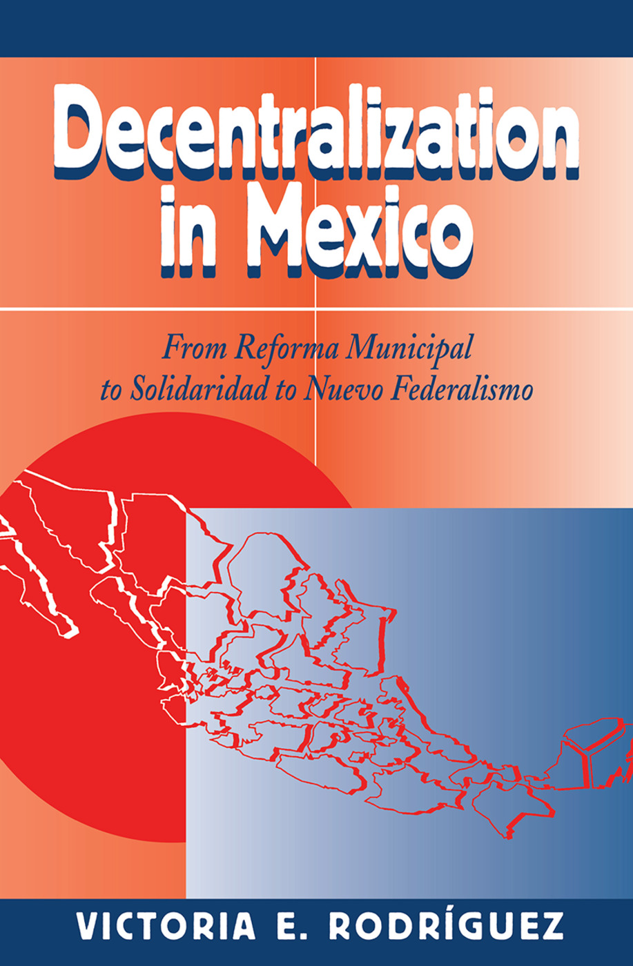 Decentralization In Mexico: From Reforma Municipal To Solidaridad To Nuevo Federalismo, 1st Edition (Hardback) book cover