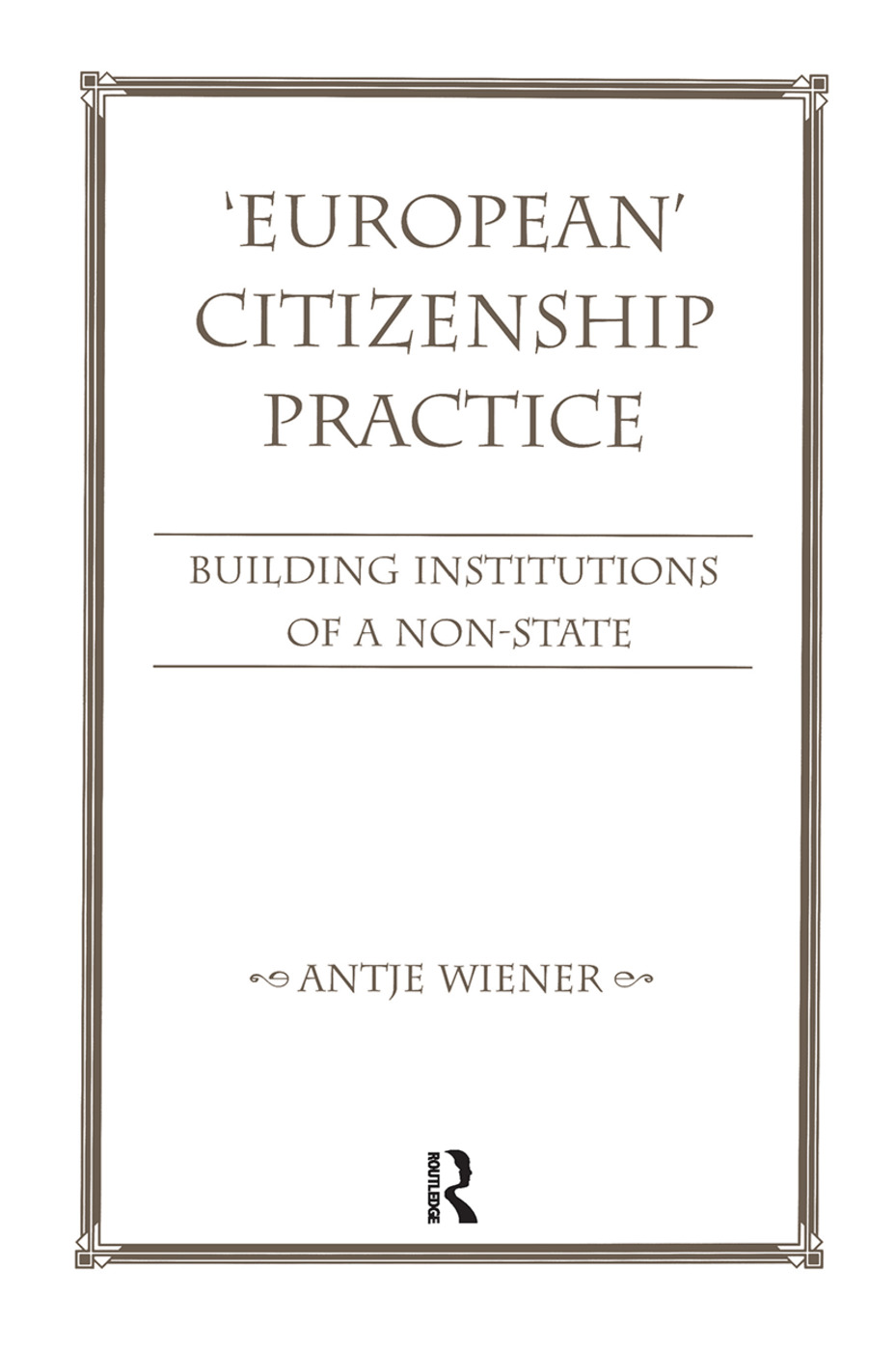 European Citizenship Practice: Building Institutions Of A Non-state book cover