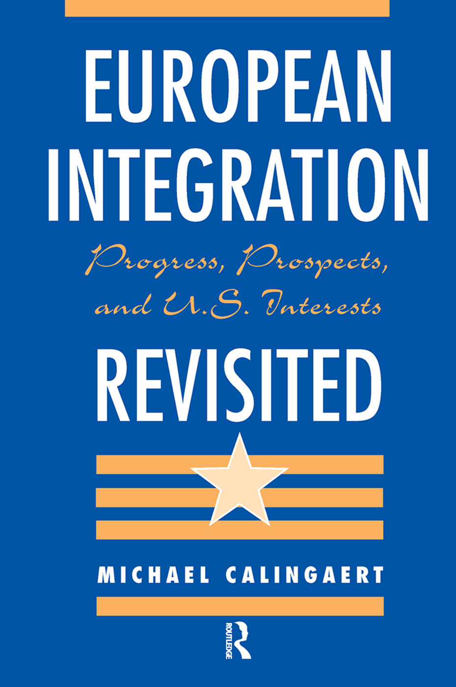 European Integration Revisited: Progress, Prospects, And U.s. Interests, 1st Edition (Hardback) book cover