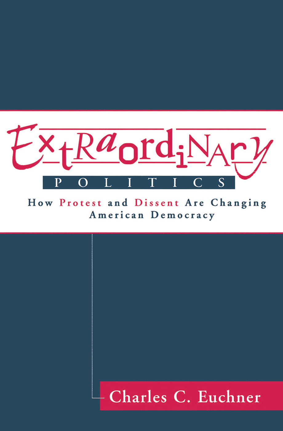 Extraordinary Politics: How Protest And Dissent Are Changing American Democracy, 1st Edition (Hardback) book cover
