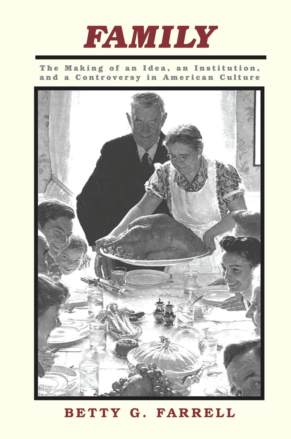 Family: The Making Of An Idea, An Institution, And A Controversy In American Culture, 1st Edition (Hardback) book cover