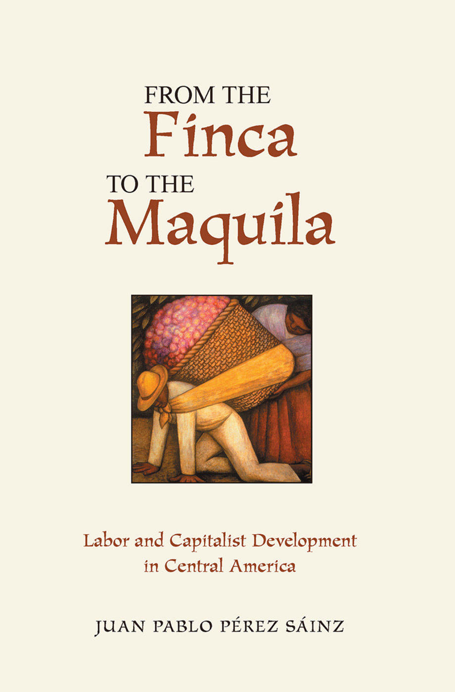 From The Finca To The Maquila: Labor And Capitalist Development In Central America book cover