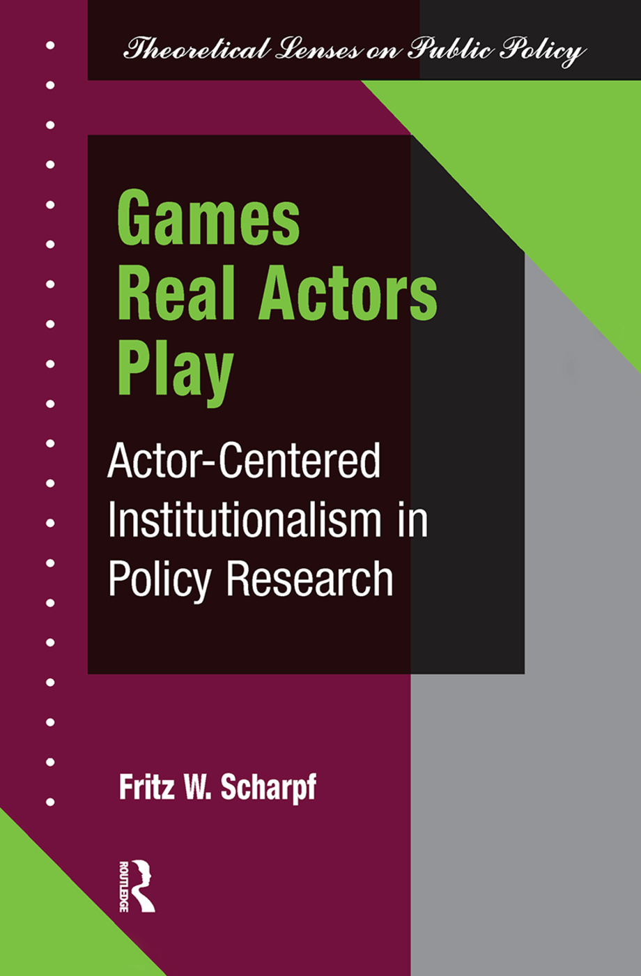 Games Real Actors Play: Actor-centered Institutionalism In Policy Research book cover