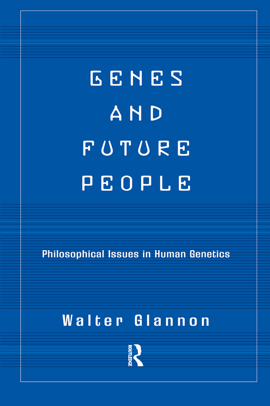 Genes And Future People: Philosophical Issues In Human Genetics book cover