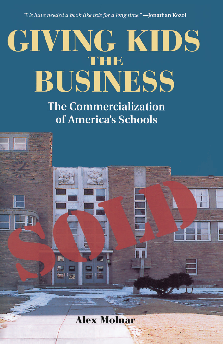 Giving Kids The Business: The Commercialization Of America's Schools book cover