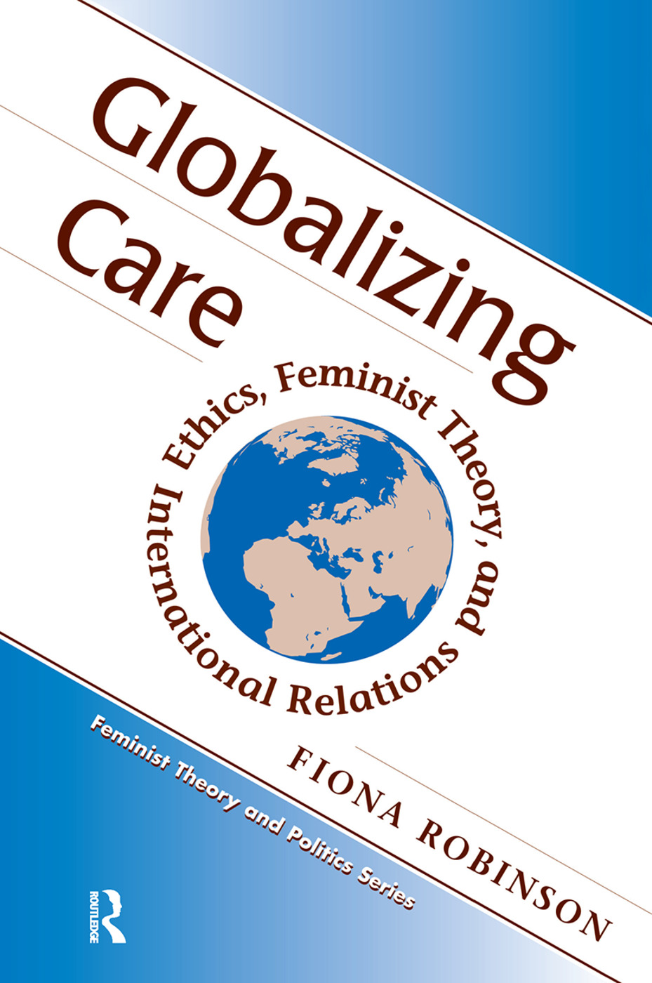 Globalizing Care: Ethics, Feminist Theory, And International Relations, 1st Edition (Hardback) book cover