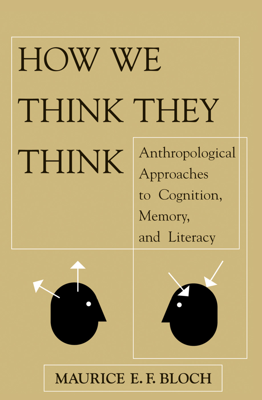How We Think They Think: Anthropological Approaches To Cognition, Memory, And Literacy, 1st Edition (Hardback) book cover