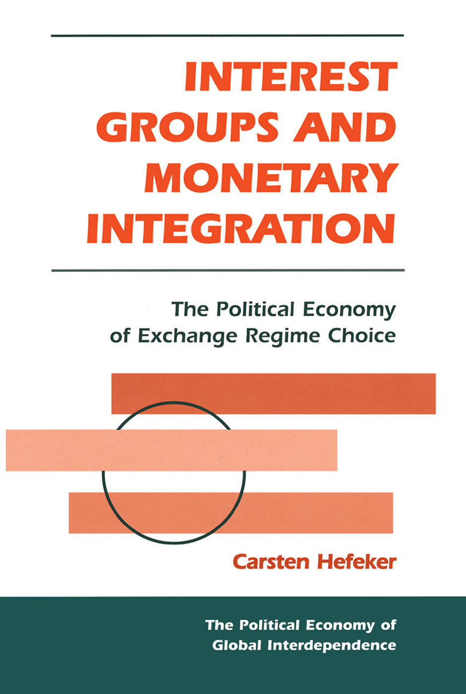 Interest Groups And Monetary Integration: The Political Economy Of Exchange Regime Choice book cover