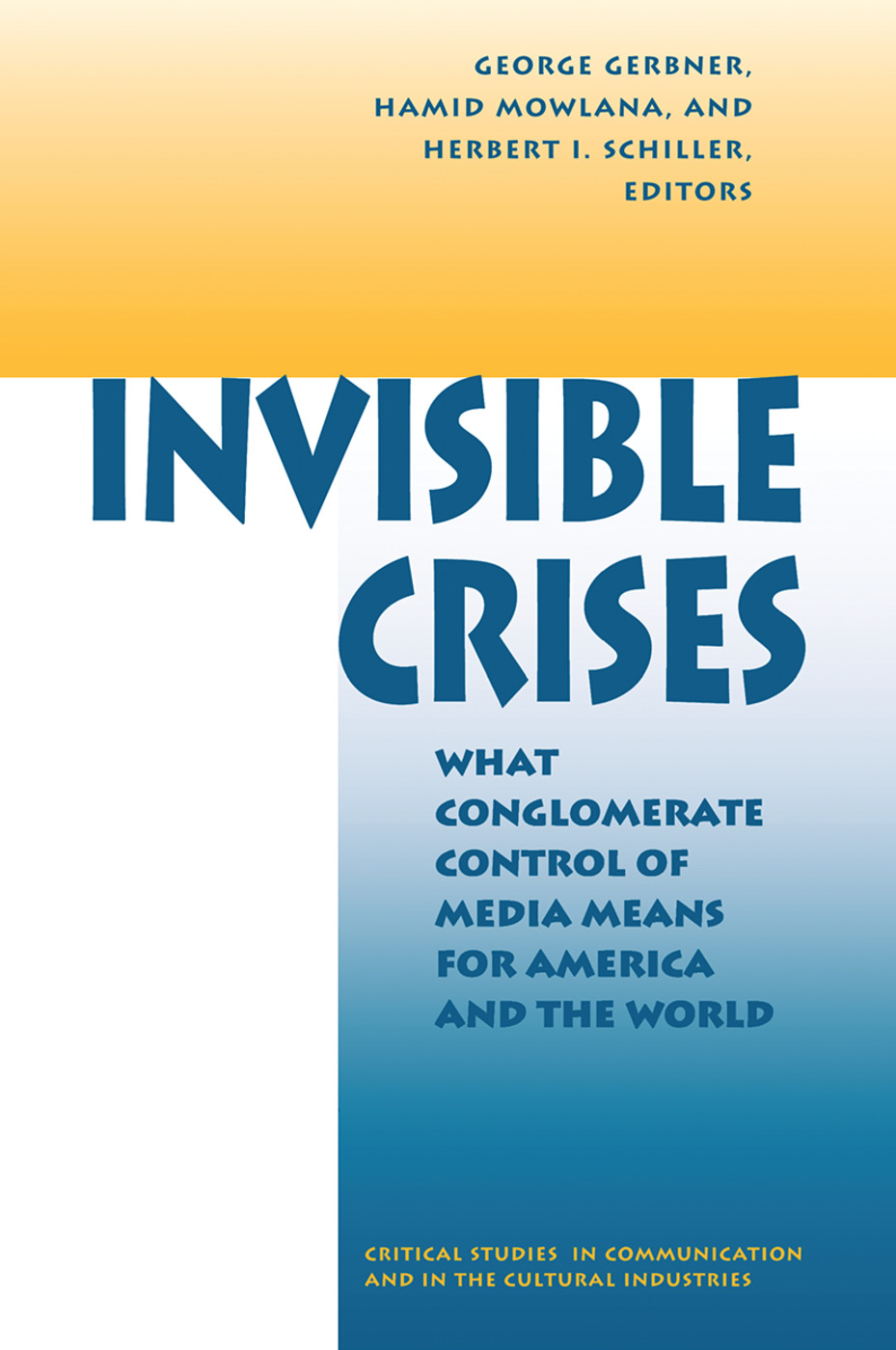 Invisible Crises: What Conglomerate Control Of Media Means For America And The World, 1st Edition (Hardback) book cover