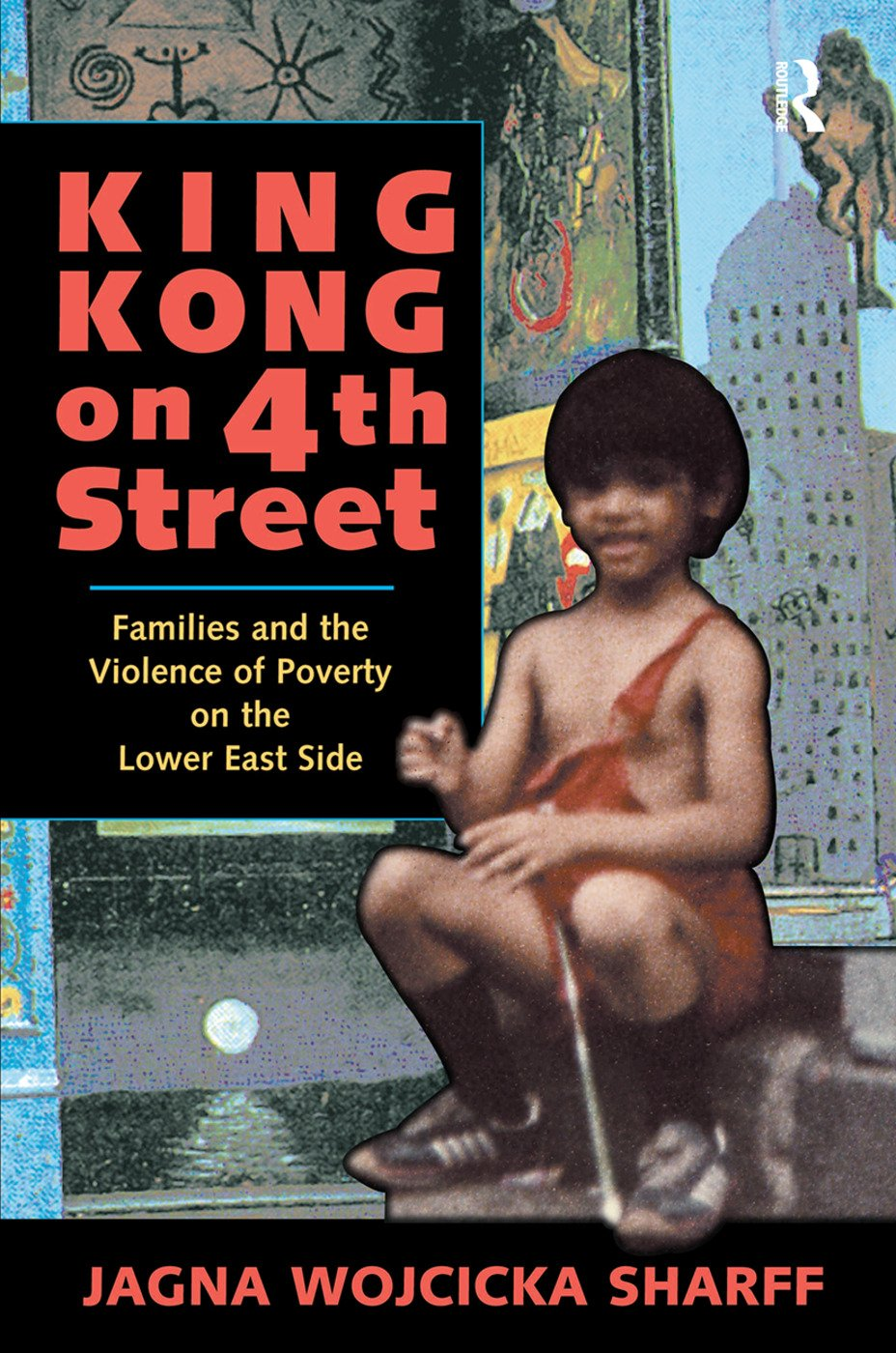 King Kong On 4th Street: Families And The Violence Of Poverty On The Lower East Side, 1st Edition (Hardback) book cover