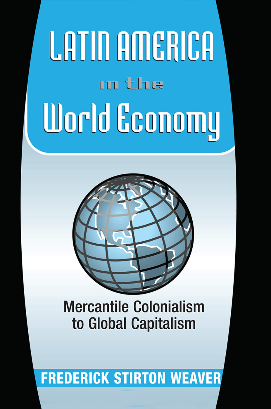 Latin America In The World Economy: Mercantile Colonialism To Global Capitalism book cover