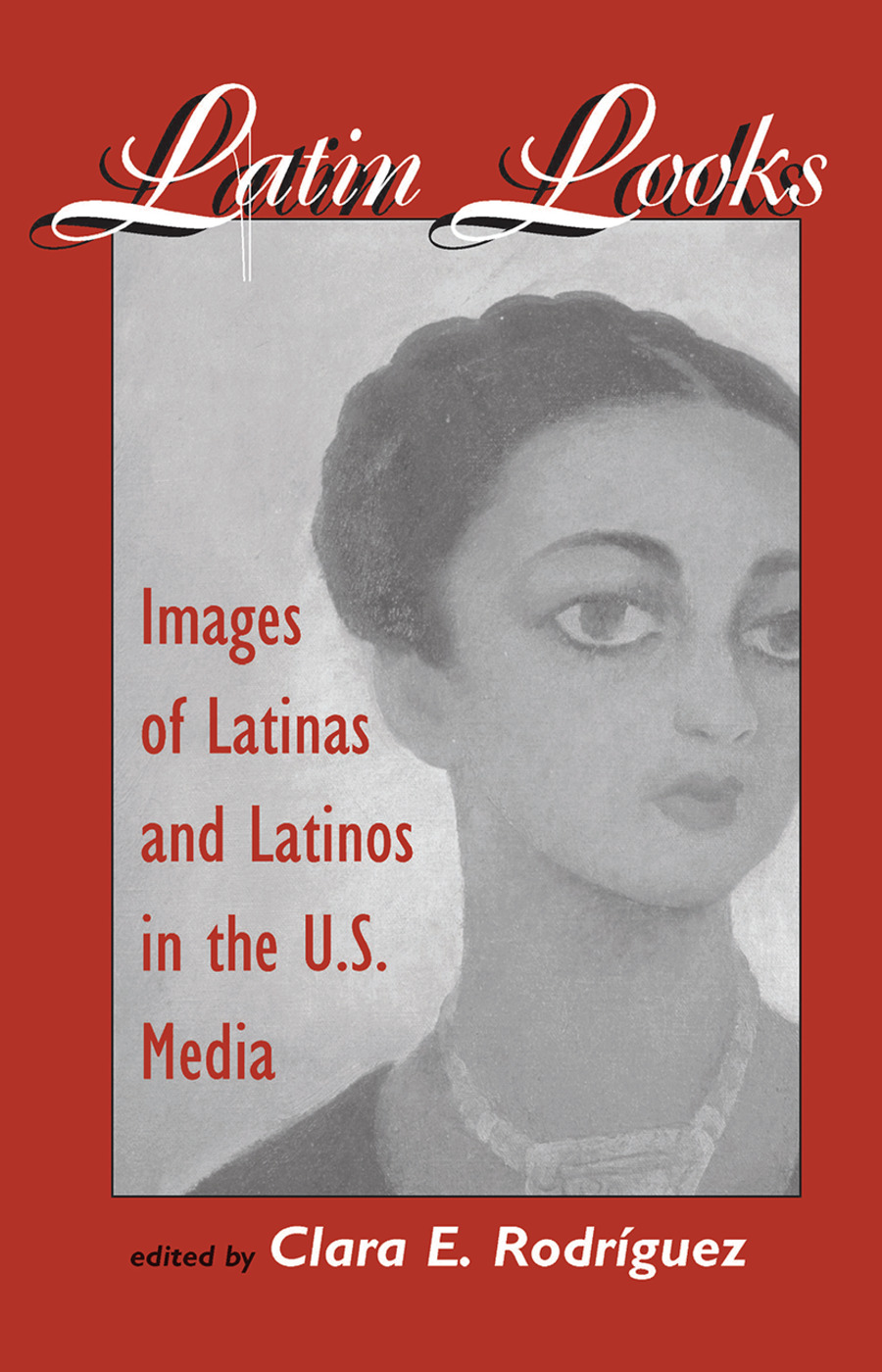 Latin Looks: Images Of Latinas And Latinos In The U.s. Media book cover