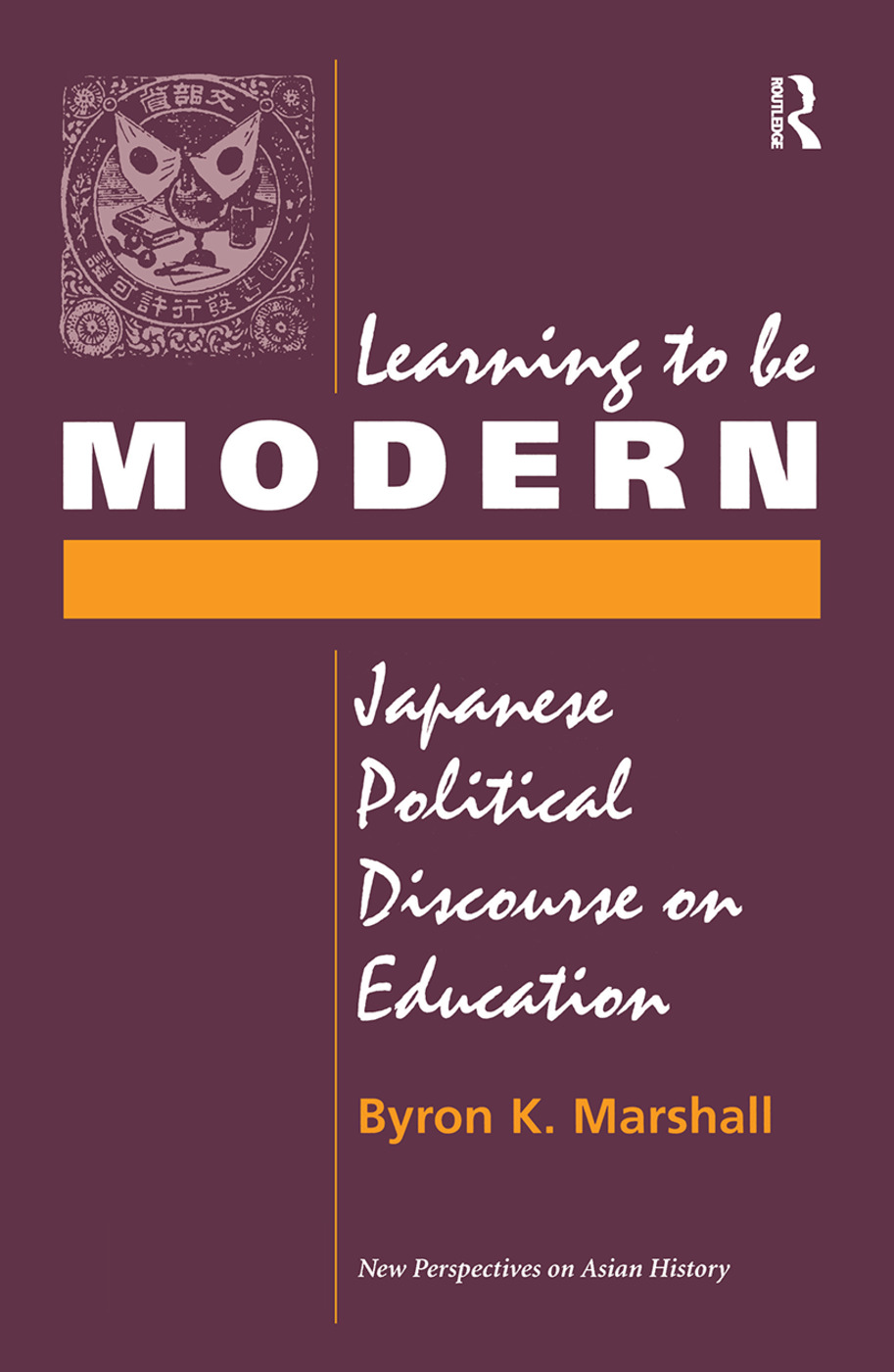 Learning To Be Modern: Japanese Political Discourse On Education, 1st Edition (Hardback) book cover
