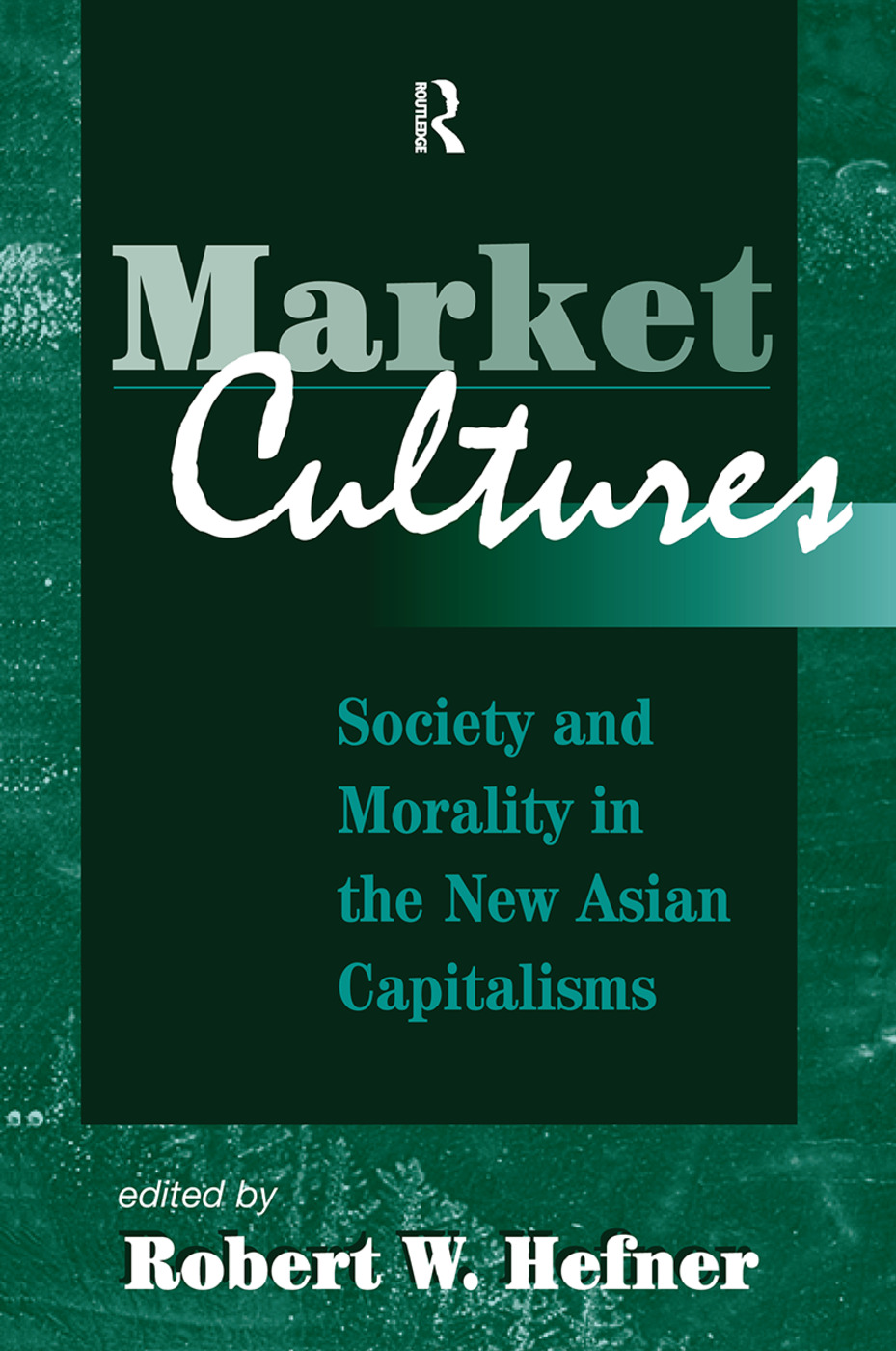 Market Cultures: Society And Morality In The New Asian Capitalisms, 1st Edition (Hardback) book cover