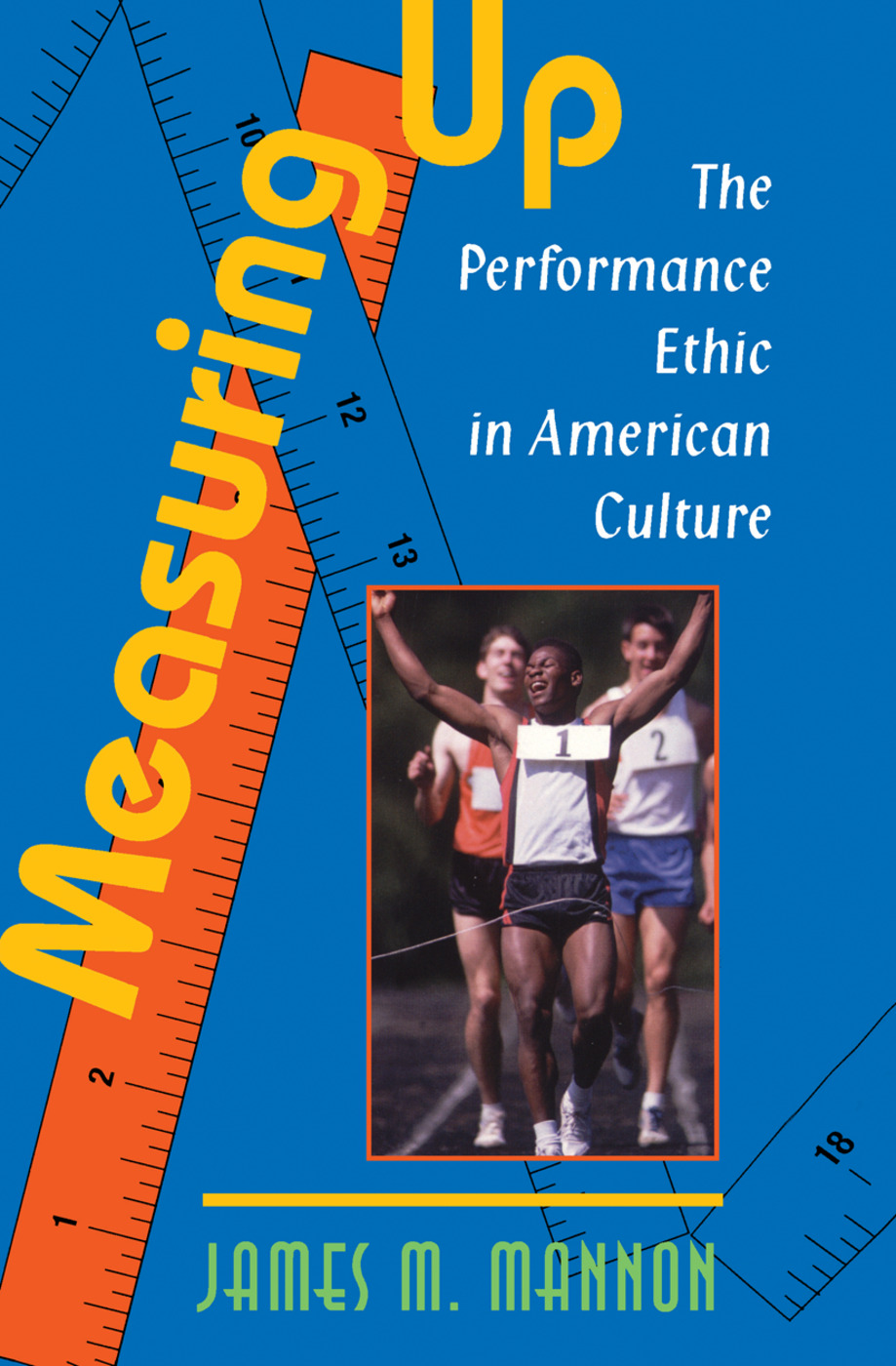 Measuring Up: The Performance Ethic In American Culture, 1st Edition (Hardback) book cover