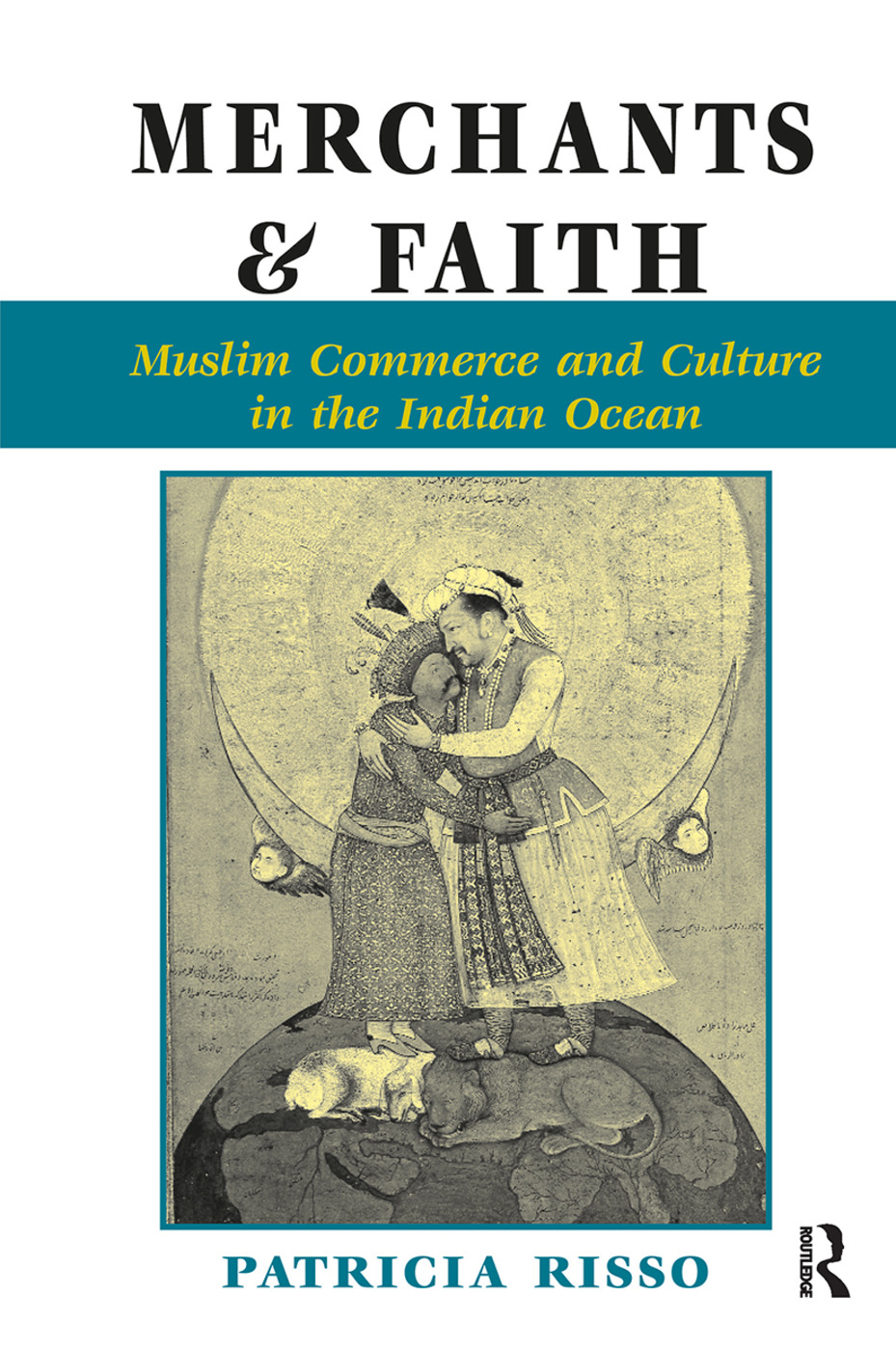 Merchants And Faith: Muslim Commerce And Culture In The Indian Ocean, 1st Edition (Hardback) book cover