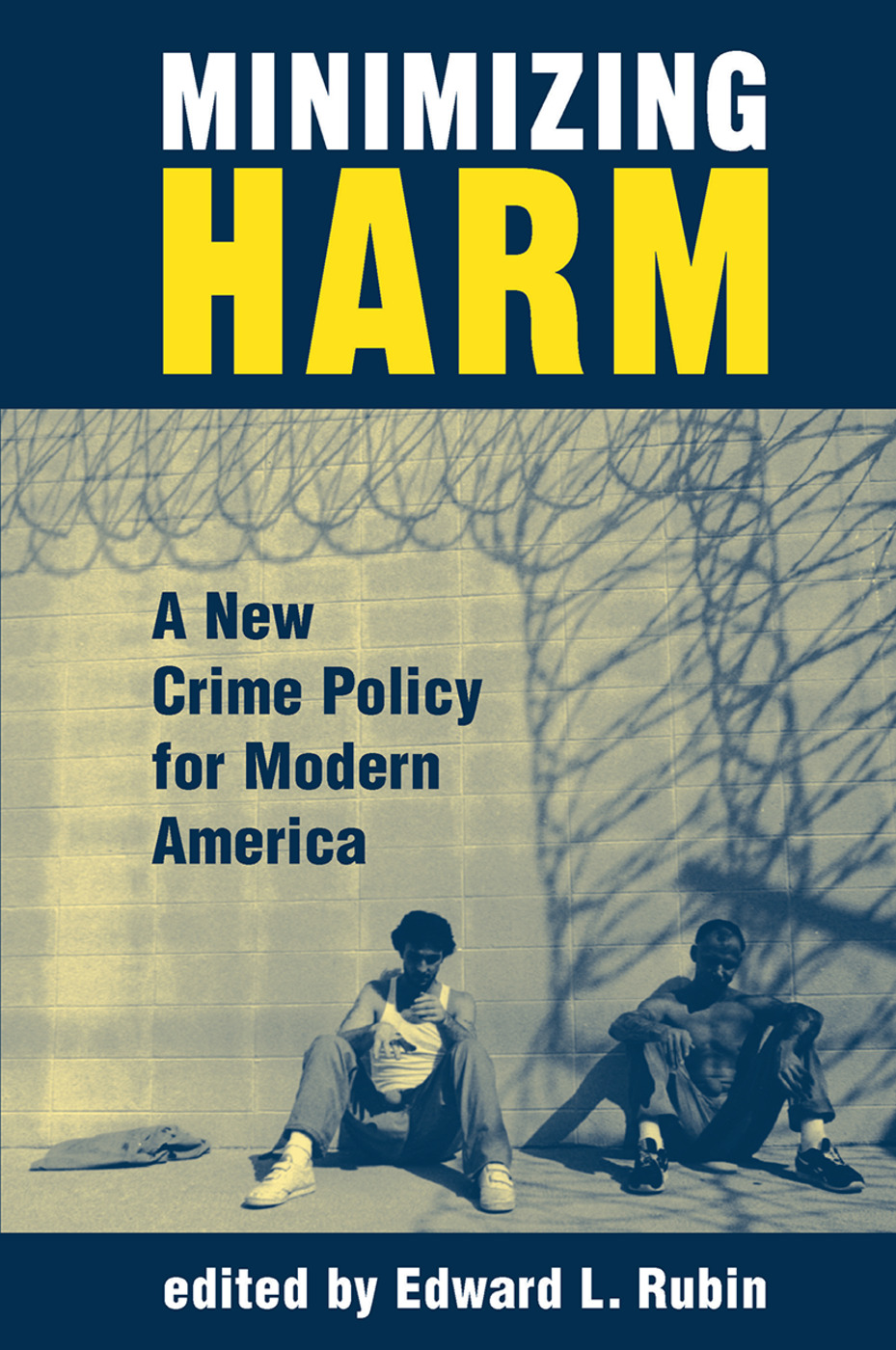 Minimizing Harm: A New Crime Policy For Modern America, 1st Edition (Hardback) book cover
