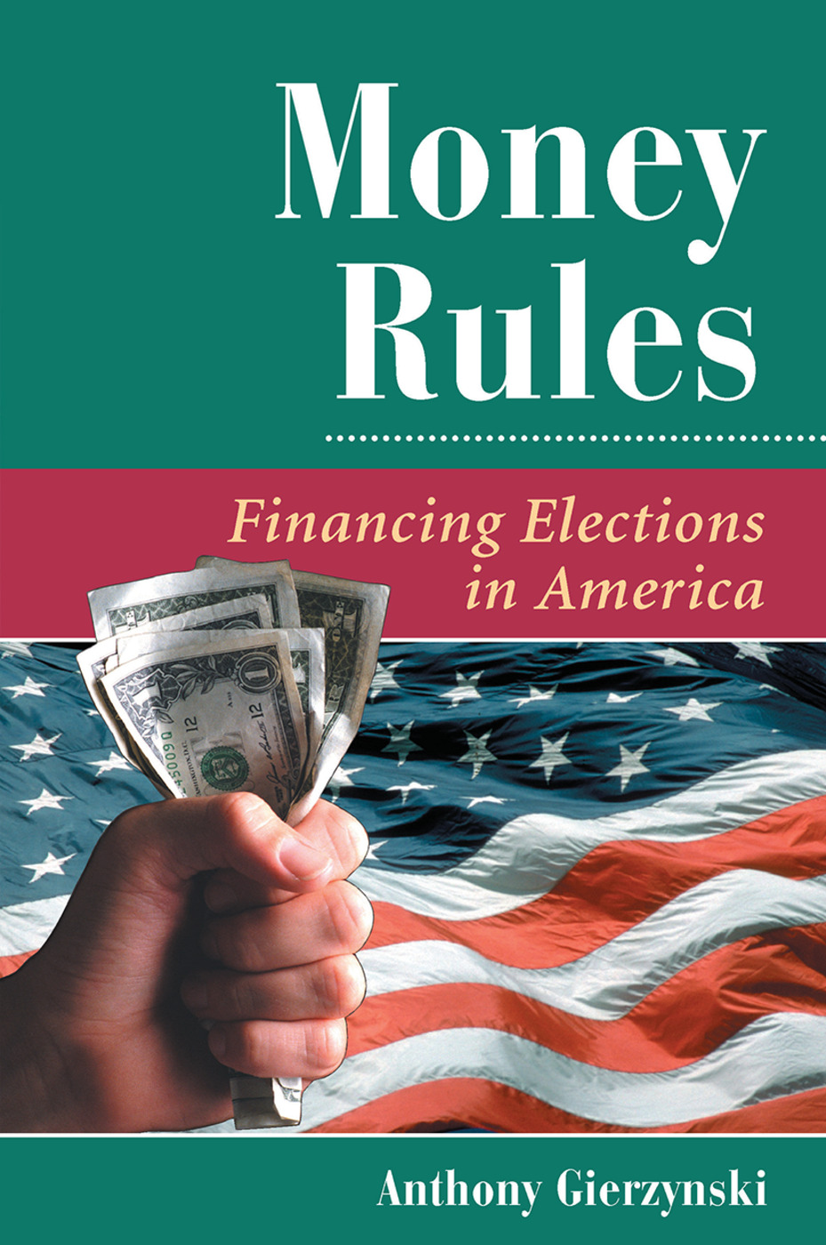 Money Rules: Financing Elections In America, 1st Edition (Hardback) book cover