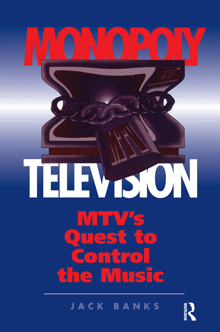 Monopoly Television: Mtv's Quest To Control The Music, 1st Edition (Hardback) book cover