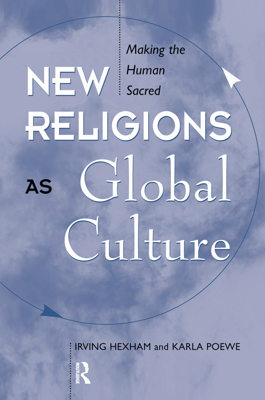 New Religions As Global Cultures: Making The Human Sacred, 1st Edition (Hardback) book cover