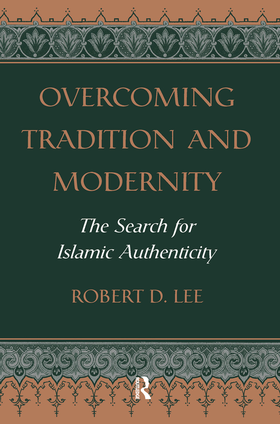 Overcoming Tradition And Modernity: The Search For Islamic Authenticity, 1st Edition (Hardback) book cover