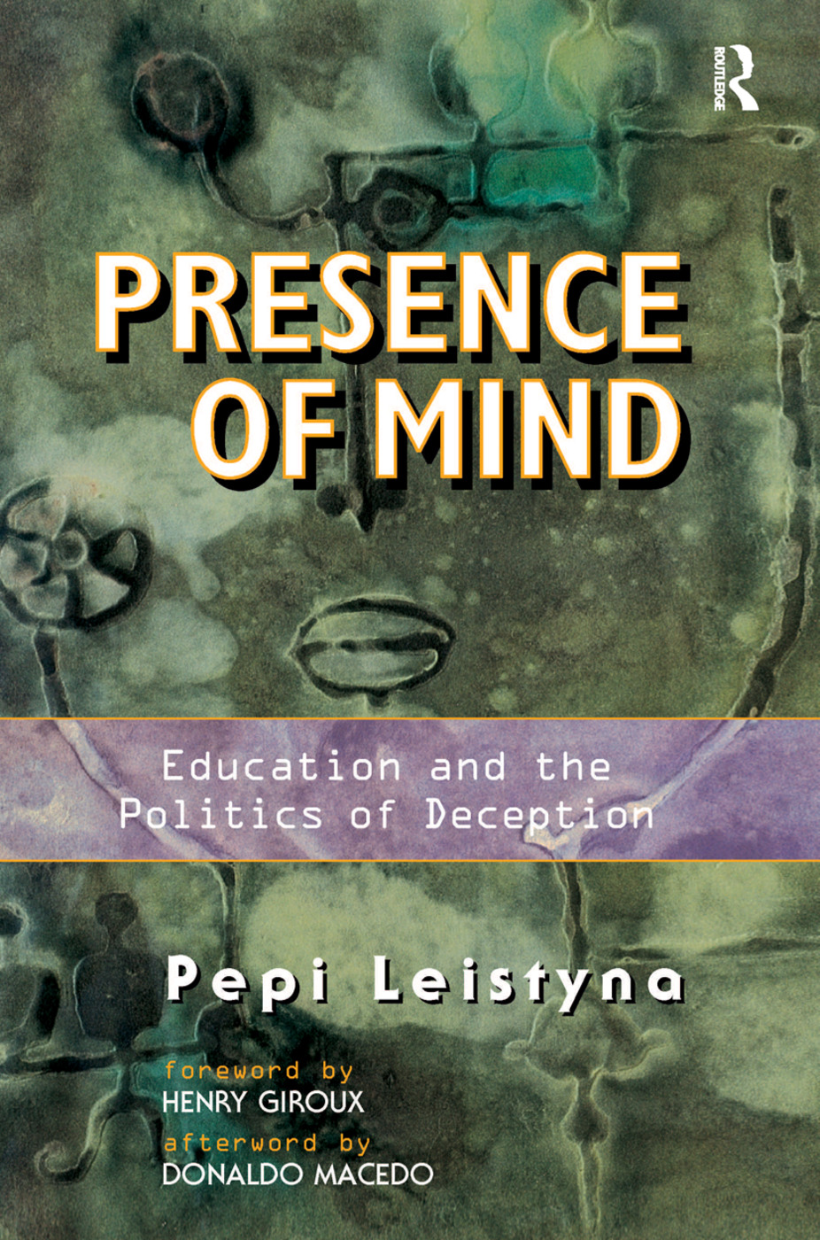 Presence Of Mind: Education And The Politics Of Deception book cover