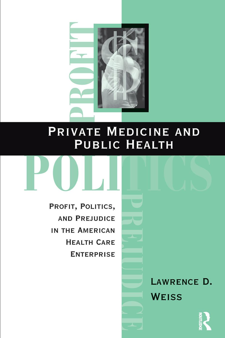Private Medicine and Public Health: Profit, Politics, and Prejudice in the American Health Care Enterprise, 1st Edition (Hardback) book cover