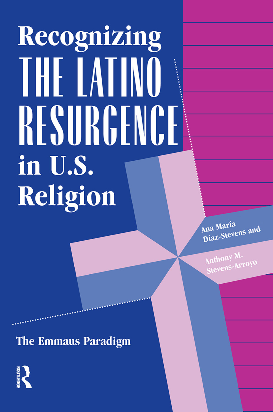 Recognizing The Latino Resurgence In U.s. Religion: The Emmaus Paradigm, 1st Edition (Hardback) book cover