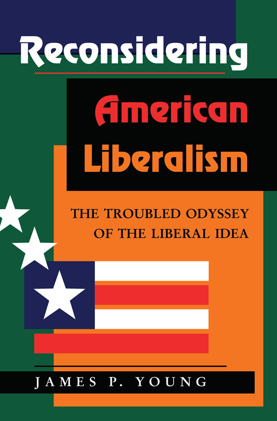 Reconsidering American Liberalism: The Troubled Odyssey Of The Liberal Idea book cover