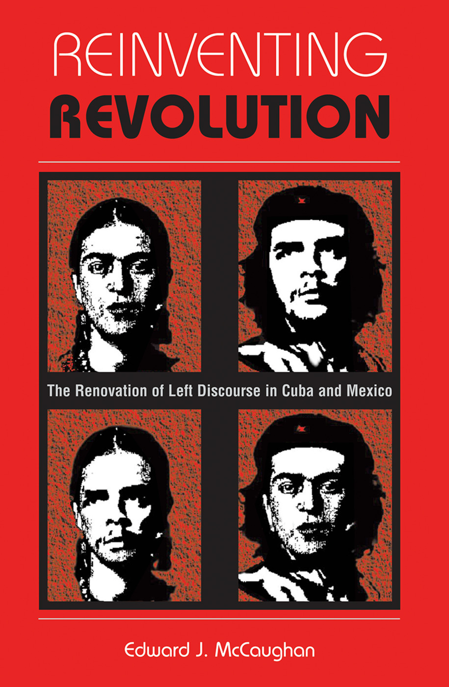 Reinventing Revolution: The Renovation Of Left Discourse In Cuba And Mexico book cover